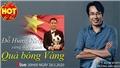 HOT TREND Thể thao cùng BLV Trương Anh Ngọc. Số 10: Đỗ Hùng Dũng xứng đáng giành Quả bóng Vàng