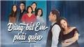 'Đừng bắt em phải quên' trở lại trên sóng VTV3 sau 'Nhà trọ Balanha'