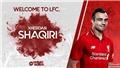 Liverpool đạt thỏa thuận mua Shaqiri, hôm nay kiểm tra y tế
