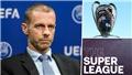 UEFA chính thức công bố án phạt các đội tham gia Super League