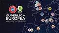 12 đại gia châu Âu công khai thành lập Super League, UEFA đe dọa cấm đủ đường