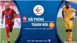 Soi kèo nhà cái. Hải Phòng vs Thanh Hóa. Trực tiếp bóng đá Việt Nam 2020