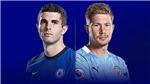 Trực tiếp bóng đá Chelsea vs Man City. Trực tiếp Bán kết Cúp FA