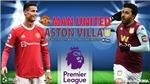 Soi kèo nhà cái MU vs Aston Villa và nhận định bóng đá Ngoại hạng Anh (18h30, 25/9)