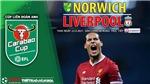 Soi kèo nhà cái Norwich vs Liverpool và nhận định bóng đá Cúp Liên đoàn Anh (1h45, 22/9)