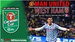 Soi kèo nhà cái MU vs West Hamvà nhận định bóng đá Cúp Liên đoàn Anh (1h45, 23/9)