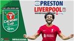 Soi kèo nhà cái Preston vs Liverpool. Nhận định, dự đoán bóng đá Cúp LĐ Anh (1h45, 28/10)