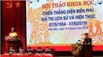 Hội thảo khoa học 'Chiến thắng Điện Biên Phủ - Giá trị lịch sử và hiện thực'