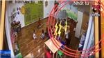 VIDEO: Trường mầm non nhốt trẻ vào tủ đồ bị dừng hoạt động
