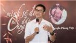 Nhà thơ Nguyễn Phong Việt: 'Một mình đến cuối đất cùng trời cũng là hạnh phúc...'
