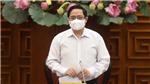 Thủ tướng Chính phủ yêu cầu tăng cường các biện pháp phòng, chống dịch quyết liệt, hiệu quả hơn