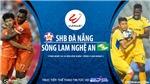 VIDEO: Soi kèo nhà cái. Đà Nẵng vs SLNA. Trực tiếp bóng đá Việt Nam 2020