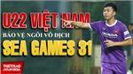 U22 Việt Nam và mục tiêu bảo vệ HCV SEA Games 31
