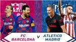 Trực tiếp bóng đá Barcelona vs Atletico: Chiếc cúp trong mắt bão