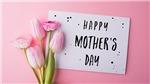 Nguồn gốc và ý nghĩa Ngày của Mẹ - Mother's Day