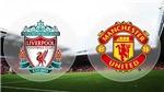 TRỰC TIẾP Liverpool vs M.U: Paul Pogba dự bị