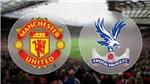 TRỰC TIÊP BÓNG ĐÁ: MU vs Crystal Palace (21h hôm nay). Xem trực tiếp K+ PM
