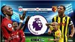 Kèo Liverpool vs Watford. Soi kèo Ngoại hạng Anh. Trực tiếp K+, K+PM