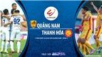 Soi kèo bóng đá Quảng Nam vsThanh Hóa. TTTT trực tiếp bóng đá Việt Nam
