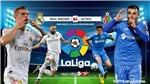 Soi kèo bóng đá Real Madrid vs Getafe. Vòng 33 La Liga. Trực tiếp BĐTV