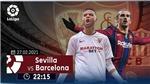 Trực tiếp bóng đá Tây Ban Nha: Sevilla vs Barcelona (22h15, 27/02)