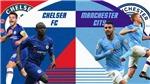 Trực tiếp bóng đá hôm nay: Man City vs Chelsea, Ngoại hạng Anh (K+, K+PM trực tiếp)