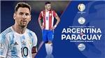 Link xem trực tiếp Argentina vs Paraguay. BĐTV trực tiếp Copa America 2021