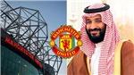 Tin bóng đá MU 12/11: Thêm dấu hiệu MU sắp thuộc về Thái tử Ả Rập. Vợ ngăn Klopp tới MU