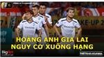 V League: Đến Bình Dương, HAGL đối mặt với nguy cơ xuống hạng (Trực tiếp Bóng đá TV, VTV6, TTTV)