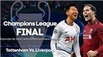 Lịch thi đấu chung kết cúp C1. Trực tiếp Tottenham vs Liverpool