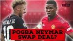 CHUYỂN NHƯỢNG MU 25/6: Lukaku sẵn sàng ở lại, MU không đổi Pogba lấy Neymar