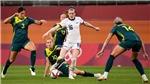 VTV5 trực tiếp bóng đá nữ Mỹ vs Úc, Olympic 2021 (15h hôm nay)