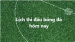 Lịch thi đấu bóng đá - Trực tiếp bóng đá hôm nay 16/10, 17/10
