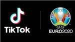 Cùng TikTok sáng tạo cùng giải đấu UEFA EURO 2020