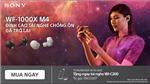 Tai nghe chống ồn Sony WF-1000XM4 chính thức trở lại cùng chương trình khuyến mãi hấp dẫn