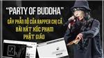 'Party of Buddha' - Bài hát xúc phạm phật giáo gây phẫn nộ của Rapper Chị Cả