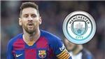 Man City lập kế hoạch 10 năm với Messi