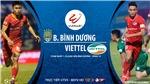 Soi kèo bóng đá Bình Dương vs Viettel. Trực tiếp bóng đá Việt Nam. BĐTV