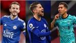 Cuộc đua Top 4 Ngoại hạng Anh: Liverpool tạo áp lực cho Chelsea và Leicester