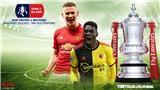 Soi kèo nhà cáiMU vs Watford. FPT Play trực tiếp Vòng 3 Cúp FA