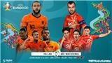 Kèo nhà cái. Soi kèoHà Lan vs Bắc Macedonia. VTV6 VTV3 trực tiếp EURO 2021