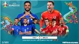 Kèo nhà cáiÝ vs Xứ Wales. Soi kèo bóng đá EURO 2021. Trực tiếp VTV6, VTV3