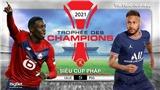 Soi kèo nhà cái, nhận định bóng đá Lille vs PSG, Siêu Cúp Pháp 2021 (01h ngày 2/8)