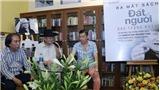 Ra mắt cuốn sách 'Đất & Người' của Đạo diễn – Nghệ sỹ nhân dân Đào Trọng Khánh