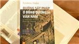 Bộ sách 'Ký ức Đông Dương': Góc nhìn thú vị của Frédéric Hulot về 'dải lụa thép'