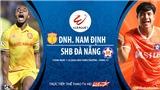VIDEO: Soi kèo nhà cái Nam Định vs Đà Nẵng. Trực tiếp bóng đá Việt Nam