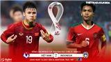VIDEO: Soi kèo nhà cái Việt Nam vs Indonesia. VTV6, VTV5 trực tiếp bóng đá vòng loại World Cup 2022