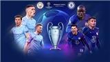 Trực tiếp chung kết C1 Man City vs Chelsea: Những màu xanh lịch sử