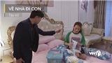 'Về nhà đi con' tập 62: Vũ thân mật với Nhã, đe dọa sẽ 'ra tay' khiến bố Thư phải 'muối mặt'