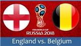 Trực tiếp Bỉ vs Anh, tranh Ba Tư World Cup 2018 (21h00 ngày 14/7). VTV6 trực tiếp